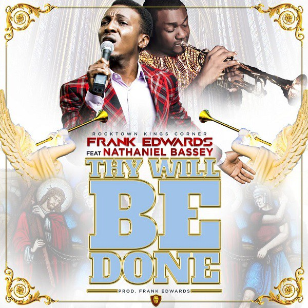 Frank Edwards – Thy Will Be Done ft. Nathaniel Bassey