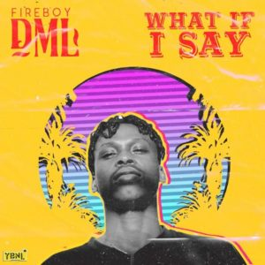 Fireboy - What if I say