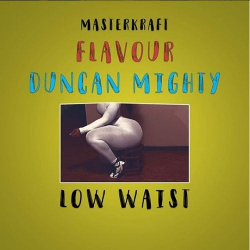 """Download """"Low Waist"""" By Masterkraft ft. Flavour & Duncan Mighty.mp3"""