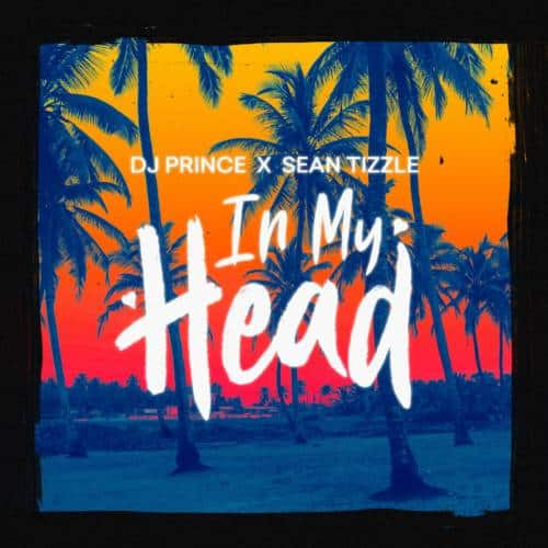 """Download """"In My Head"""" By DJ Prince – ft. Sean Tizzle.mp3"""