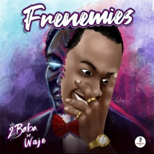 2Baba – Frenemies Ft Waje