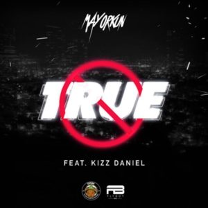 Mayorkun Ft Kizz Daniel - True