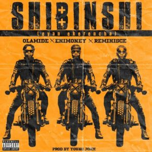 DJ Enimoney – Shibinshi Ft Olamide, Reminisce