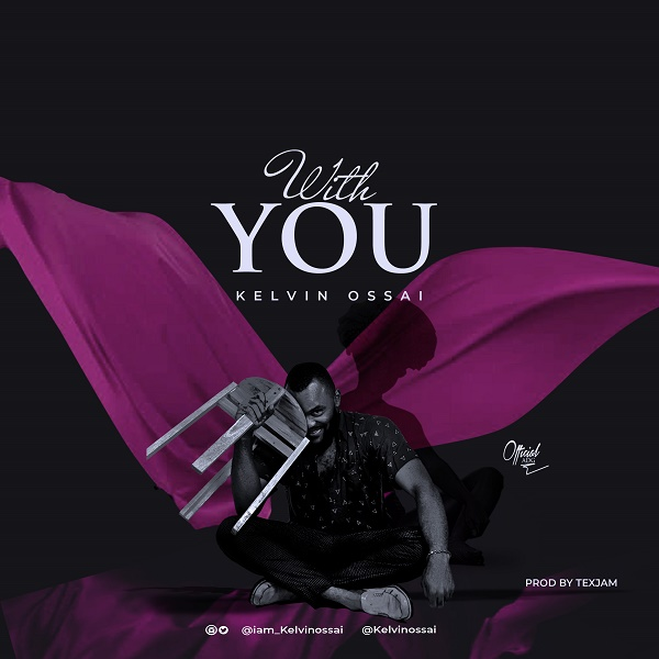 Kelvin Ossai – With You