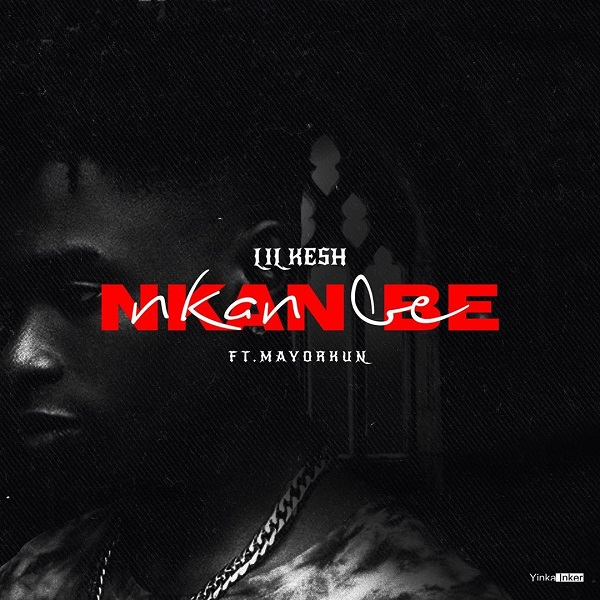 Lil Kesh – Nkan Be ft Mayorkun