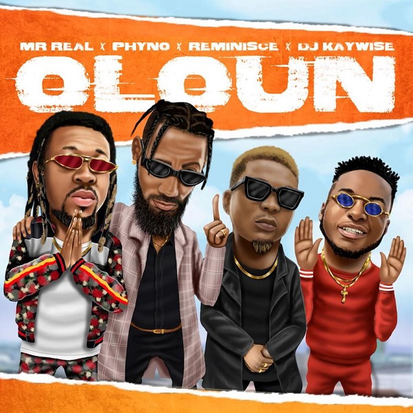Mr Real – Oloun Ft Phyno, Reminisce, DJ Kaywise