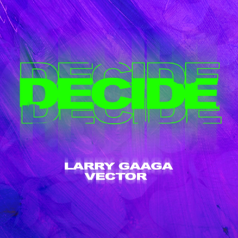 Larry Gaaga – Decide Ft Vector
