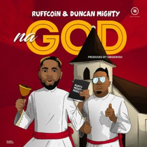 Ruffcoin – Na God Ft Duncan Mighty