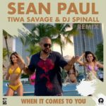 Sean Paul – When It Comes To You (Remix) Ft Tiwa Savage, DJ Spinall