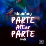 Slowdog – Parte After Parte (Cover)